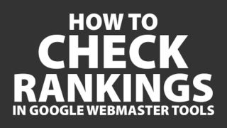 How to Check Rankings in Google Webmaster Tools