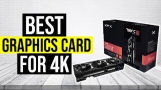 BEST GRAPHICS CARD FOR 4K 2020 – Top 5
