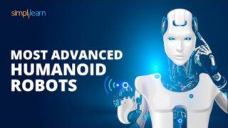 Most Advanced Humanoid Robots | Future Of Robotics And Artificial Intelligence | Simplilearn